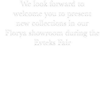 We look forward to welcome you to present new collections in our Florya showroom during the Evteks Fair. 24-28 April 2018 Şenlikköy Mah. Florya Cad. Corner Plaza No:67 Bakırköy/İstanbul